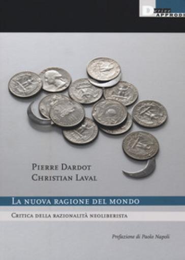 La nuova ragione del mondo. Critica della razionalità neoliberista - Pierre Dardot | Jonathanterrington.com