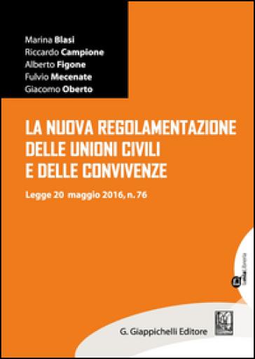 La nuova regolamentazione delle unioni civili e delle convivenze. Legge 20 maggio 2016, n.76 - Marina Blasi  