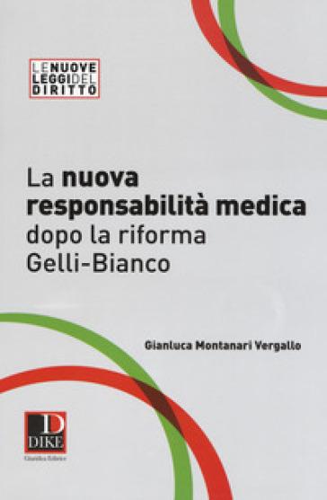 La nuova responsabilità medica dopo la riforma Gelli-Bianco - Gianluca Montanari Vergallo |