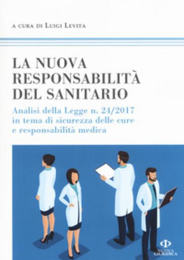 La nuova responsabilità del sanitario. Analisi della legge n. 24/2017 in tema di sicurezza delle cure e responsabilità medica - L. Levita   Rochesterscifianimecon.com
