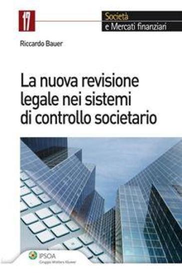 La nuova revisione legale nei sistemi di controllo societario - Riccardo Bauer | Rochesterscifianimecon.com