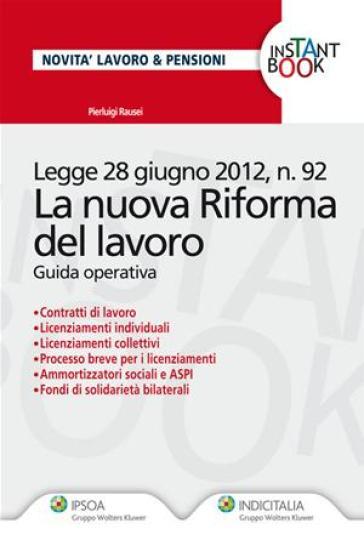 La nuova riforma del lavoro. Guida operativa - Pierluigi Rausei |