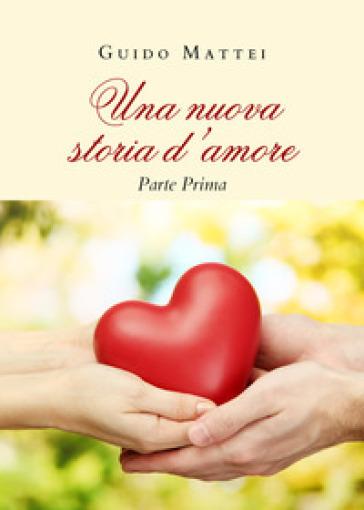 Una nuova storia d'amore. Parte prima - Guido Mattei   Rochesterscifianimecon.com