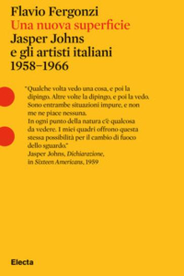 Una nuova superficie. Jasper Johns e gli artisti italiani 1958-1968 - Flavio Fergonzi | Ericsfund.org