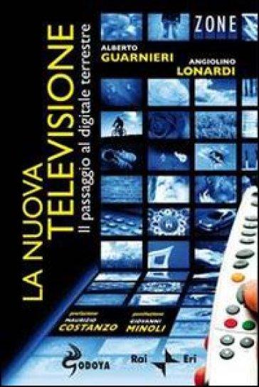 La nuova televisione. Il passaggio al digitale terrestre - Alberto Guarnieri   Thecosgala.com