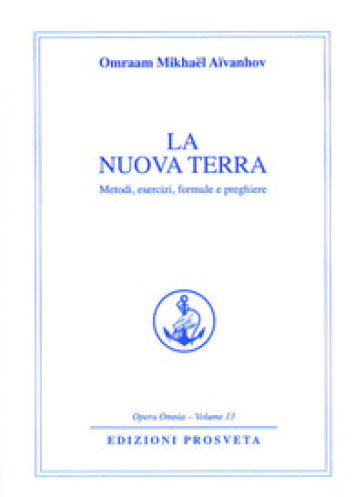 La nuova terra. Metodi, esercizi, formule e preghiere - Omraam Mikhael Aivanhov | Ericsfund.org
