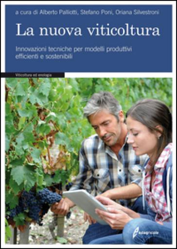 La nuova viticoltura. Innovazioni tecniche per modelli produttivi efficienti e sostenibili - A. Palliotti |