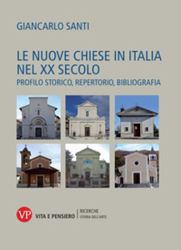 Le nuove Chiese in Italia nel XX secolo. Profilo storico, repertorio, bibliografia - Giancarlo Santi | Rochesterscifianimecon.com