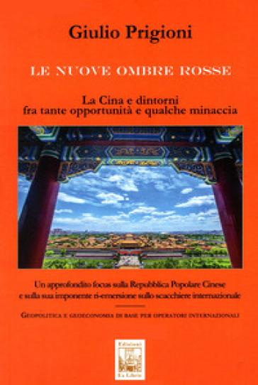 Le nuove Ombre Rosse. La Cina e dintorni fra tante opportunità e qualche minaccia - Giulio Prigioni   Rochesterscifianimecon.com