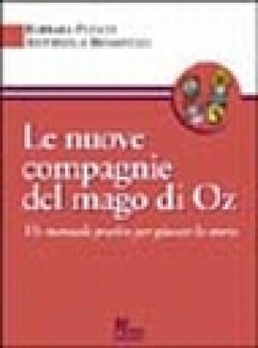 Le nuove compagnie del mago di Oz. Un manuale pratico per giocare la storia - Barbara Plescia |