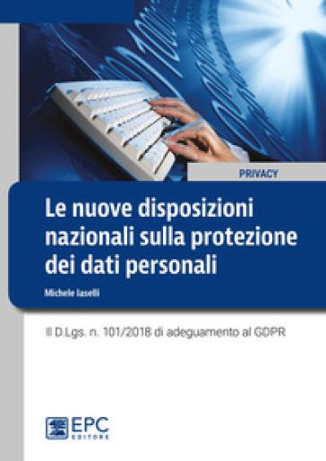 Le nuove disposizioni nazionali sulla protezione dei dati personali. Il D.Lgs. n. 101/2018 di adeguamento al GDPR - Michele Iaselli |