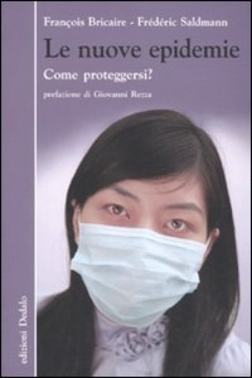 Le nuove epidemie. Come proteggersi? - François Bricaire |