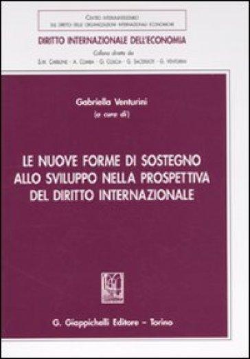 Le nuove forme di sostegno allo sviluppo nella prospettiva del diritto internazionale - G. Venturini |