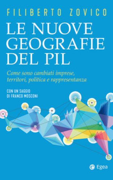Le nuove geografie del PIL. Come sono cambiati imprese, territori, politica e rappresentanza - Filiberto Zovico | Ericsfund.org