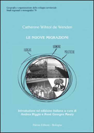 Le nuove migrazioni. Luoghi, uomini, politiche - Catherine Wihtol De Wenden  