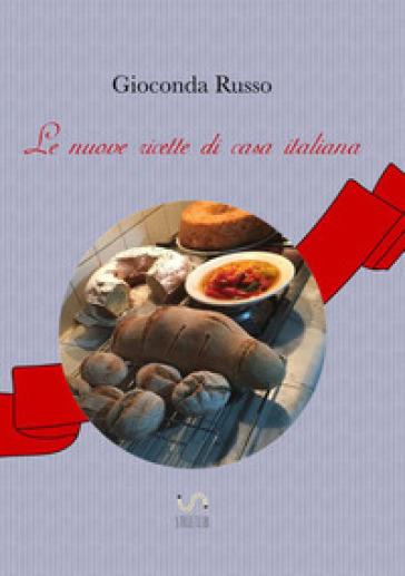 Le nuove ricette di casa italiana - Gioconda Russo  
