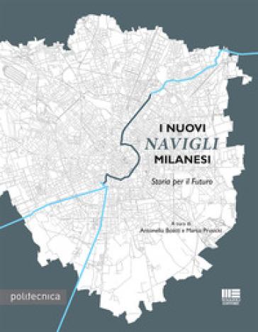I nuovi Navigli Milanesi. Storia per il futuro - A. Boatti |