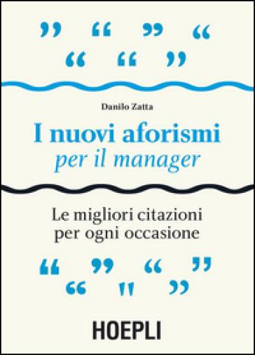 I nuovi aforismi per il manager. Le migliori citazioni per ogni occasione - Danilo Zatta pdf epub