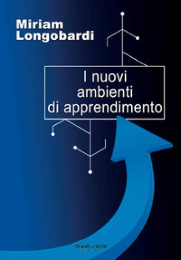 I nuovi ambienti di apprendimento - Miriam Longobardi |