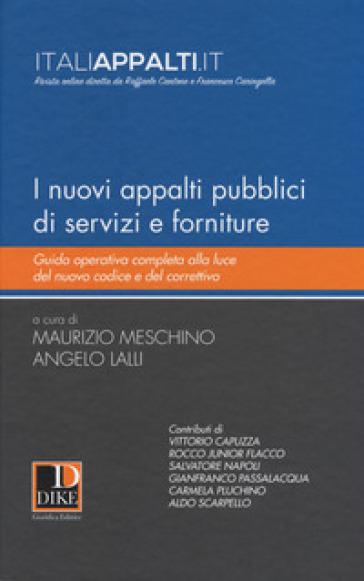 I nuovi appalti pubblici di servizi e forniture. Guida operativa completa alla luce del nuovo codice e del correttivo - M. Meschino  