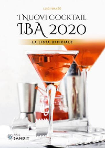 I nuovi cocktail IBA 2020. La lista ufficiale - Luigi Manzo |