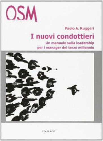 I nuovi condottieri. Un manuale sulla leadership per i manager del terzo millennio - Paolo A. Ruggeri  
