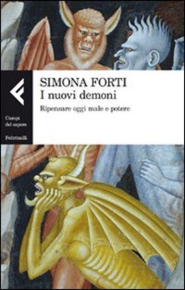 I nuovi demoni. Ripensare oggi male e potere - Simona Forti |