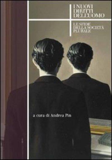 I nuovi diritti dell'uomo. Le sfide della società plurale - A. Pin |