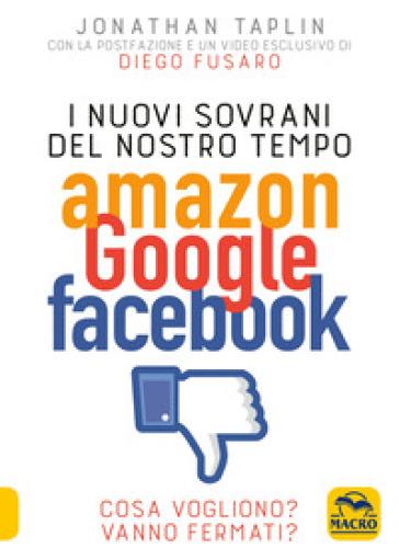 I nuovi sovrani del nostro tempo. Amazon, Google, Facebook - Jonathan Taplin | Ericsfund.org
