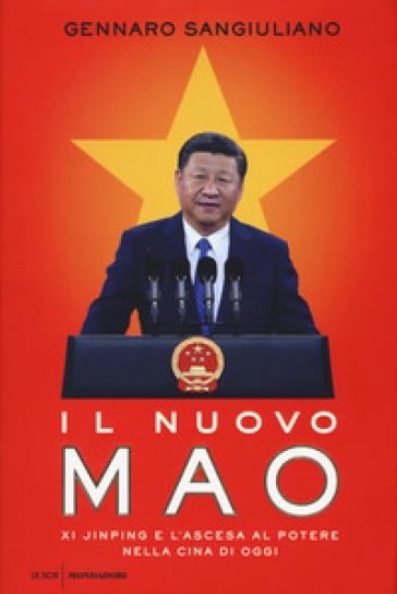 Il nuovo Mao. Xi Jinping e l'ascesa al potere nella Cina di oggi - Gennaro Sangiuliano | Ericsfund.org
