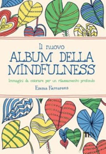 Il nuovo album della mindfulness. Immagini da colorare per un rilassamento profondo - Emma Farrarons | Rochesterscifianimecon.com
