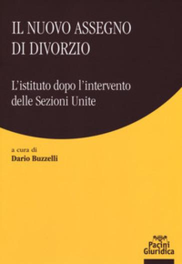 Il nuovo assegno di divorzio. L'istituto dopo l'intervento delle Sezioni Unite - D. Buzzelli | Rochesterscifianimecon.com