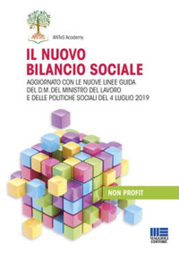 Il nuovo bilancio sociale. Aggiornato con le nuove linee guida del d.m. del ministro del lavoro e delle politiche sociali del 4 luglio 2019 - ANTeS Academy  