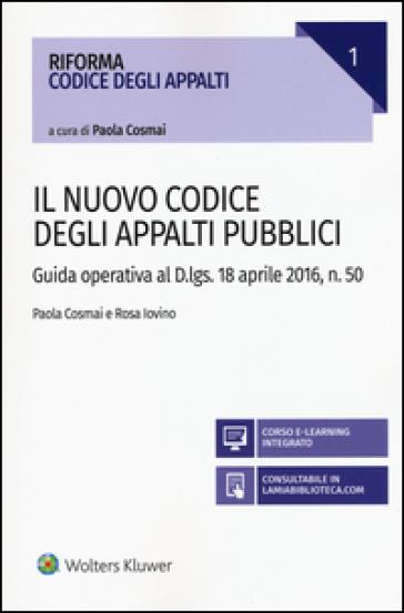 Il nuovo codice degli appalti pubblici. Guida operativa al D.lgs. 18 aprile 2016, n. 50. Con aggiornamento online