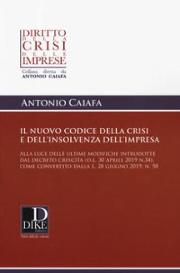 Il nuovo codice della crisi d'impresa e dell'insolvenza - Antonio Caiafa |