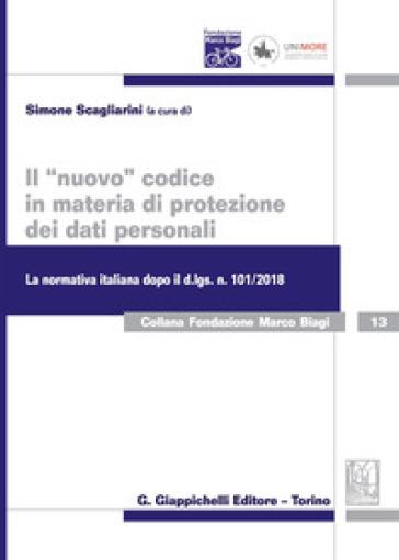 Il «nuovo» codice in materia di protezione dei dati personali. La normativa italiana dopo il d. lgs. 101/2018 - S. Scagliarini | Jonathanterrington.com