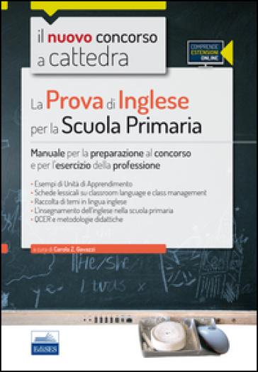 Il nuovo concorso a cattedra. La prova di inglese per la scuola primaria. Manuale per la preparazione al concorso e per l'esercizio.. Con espansione online - Carola Z. Gavazzi |