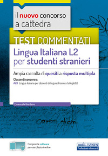 Il nuovo concorso a cattedra. Test commentati Lingua italiana L2 per studenti stranieri. Ampia raccolta di quesiti a risposta multipla. Classe A23. Con software di simulazione - Enrica Giordano  