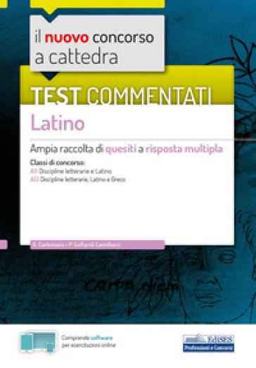 Il nuovo concorso a cattedra. Test commentati Latino. Ampia raccolta di quesiti a risposta multipla. Classi A11, A13. Con software di simulazione - Giovanna Carbonaro |