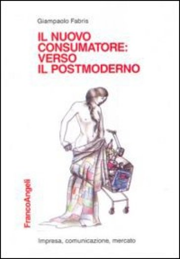 Il nuovo consumatore: verso il postmoderno - Giampaolo Fabris  