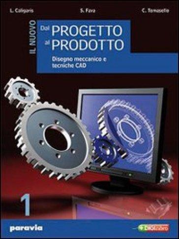 Il nuovo dal progetto al prodotto. Per gli Ist. tecnici industriali. Con espansione online. 1. - Luigi Caligaris |
