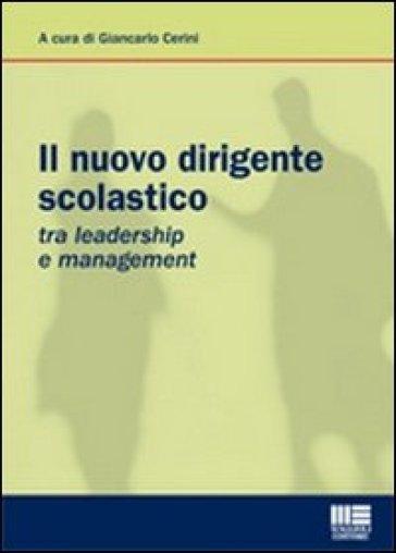 Il nuovo dirigente scolastico. Tra leadership e management - G. Cerini | Rochesterscifianimecon.com