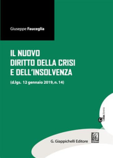 Il nuovo diritto della crisi e dell'insolvenza (d.lgs. 12 gennaio 2019, n.14). Con espansione online - Giuseppe Fauceglia | Ericsfund.org