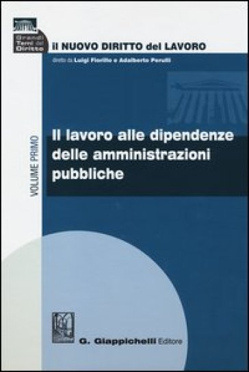 Il nuovo diritto del lavoro. 1: Il lavoro alle dipendenze delle amministrazioni pubbliche