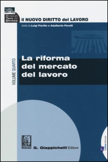Il nuovo diritto del lavoro. 4: La riforma del mercato del lavoro