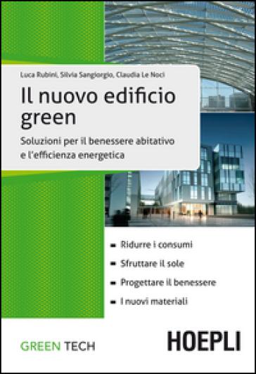 Il nuovo edificio green. Soluzioni per il benessere abitativo e l'efficienza energetica - Luca Rubini | Thecosgala.com