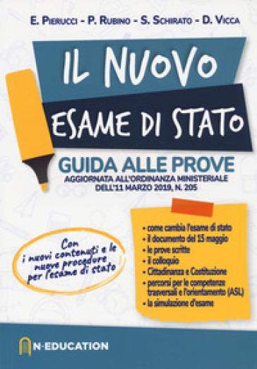 Il nuovo esame di Stato. Guida alle prove previste dall'ordinanza ministeriale dell'11 marzo 2019, n. 205 - Elena Pierucci  