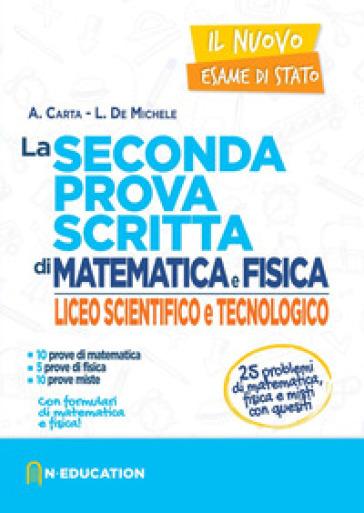 Il nuovo esame di Stato. La seconda prova scritta di matematica e fisica. Per il Liceo scientifico e tecnologico - A. Carta   Kritjur.org