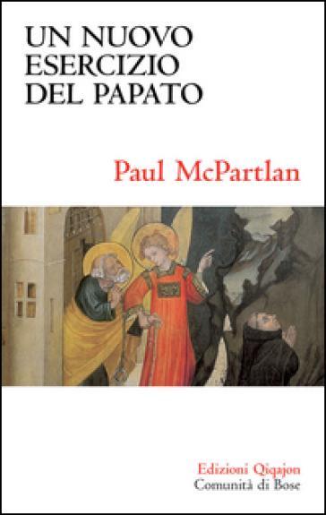 Un nuovo esercizio del papato. Primato papale, eucaristia e unità della chiesa - Paul McPartlan | Kritjur.org