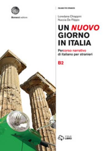 Un nuovo giorno in Italia. Percorso narrativo di italiano per stranieri. Livello B2 - Loredana Chiappini  